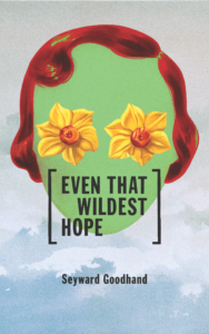 Cover for Even That Wildest Hope, a short story collection by Seyward Goodhand.