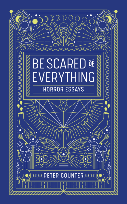 Cover image includes a hand-lettered title, Be Scared of Everything: Horror Essays and author name, Peter Counter. Text is centered against a blue background, and surrounded by white and bright green line drawings of occult and horror-related symbols.