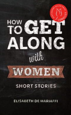 How To Get Along With Women, the short story collection by Elisabeth de Mariaffi that was longlisted for the Scotiabank Giller Prize.