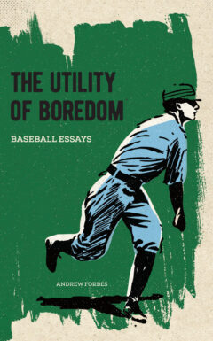 Book cover for The Utility of Boredom: Baseball Essays by Andrew Forbes