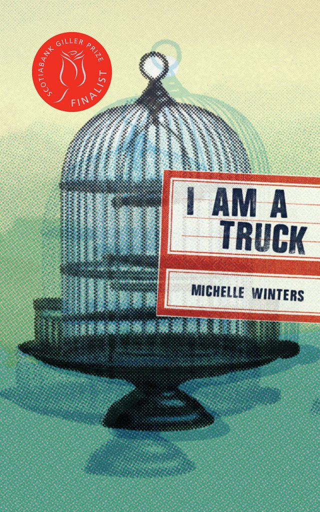 I Am a Truck by Michelle Winters book cover; I Am a Truck was a finalist for the 2017 Scotiabank Giller Prize