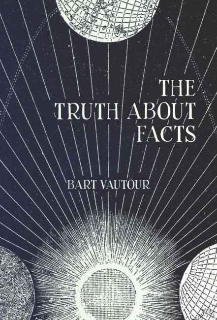 Cover for The Truth About Facts, a poetry collection by Bart Vautour