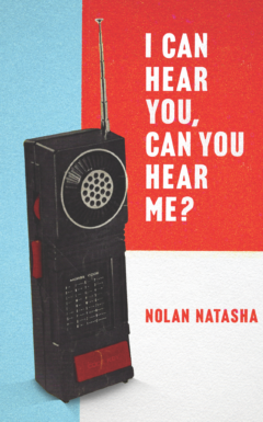 Cover image for I Can Hear You, Can You Hear Me? a poetry collection by Nolan Natasha