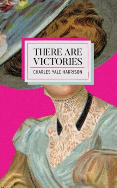 Cover of There Are Victories, a novel by Charles Yale Harrison. Image features a women in Victorian dress against a pink background.