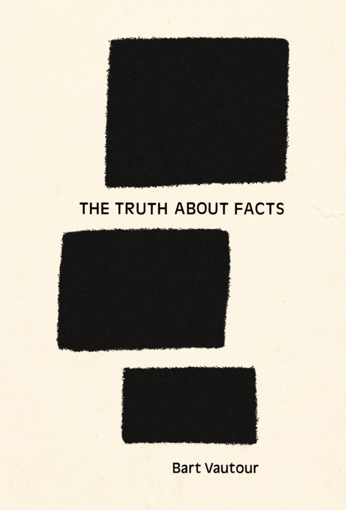 Cover image for The Truth About Facts, a collection of poetry by Bart Vautour.