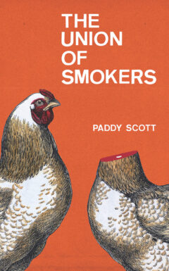 Cover image for The Union of Smokers, a novel by Paddy Scott; image features two chickens on an orange background, one with its head missing.