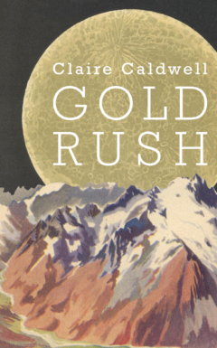 Cover of Gold Rush by Claire Caldwell. Image is a collage of a gold sun rising over mountains against a dark sky.