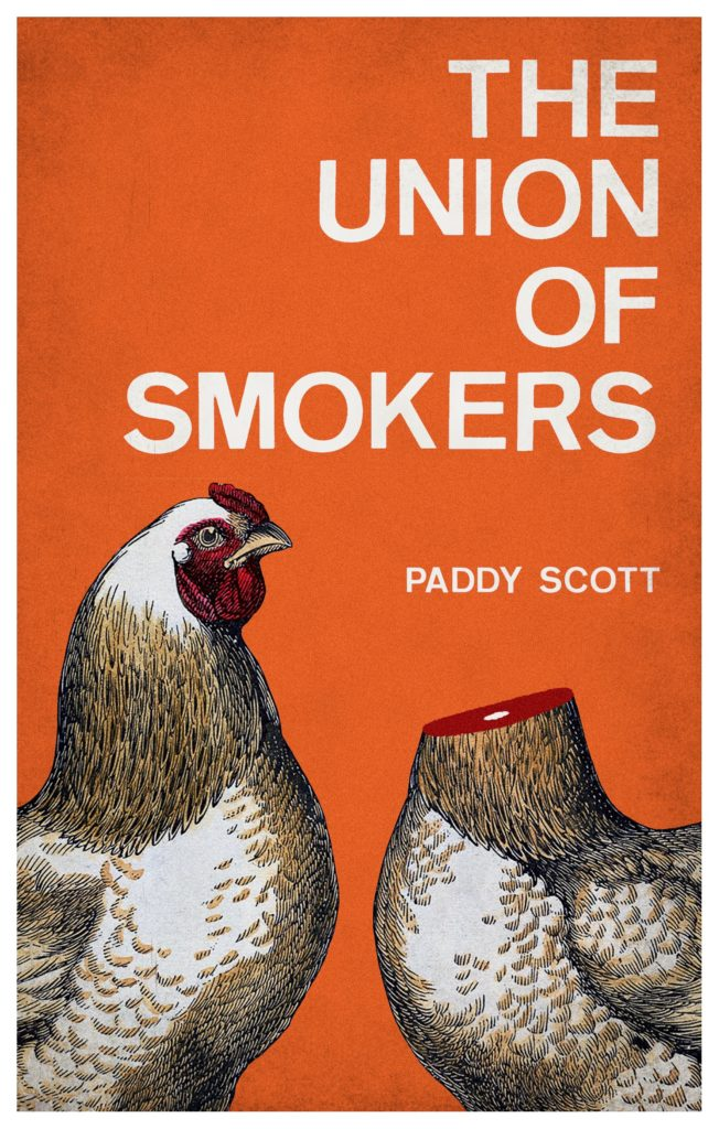 Cover image for Paddy Scott's novel The Union of Smokers. Image is two chickens, one with its head cut off, on an orange background.