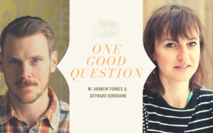 Photo of Andrew Forbes and Seyward Goodhand with post title One Good Question in a speech bubble between them.